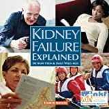 Kidney Failure Explained: Everything You Always Wanted to Know About Dialysis and Kidney Transplants But Were Afraid to Ask (Class Health)