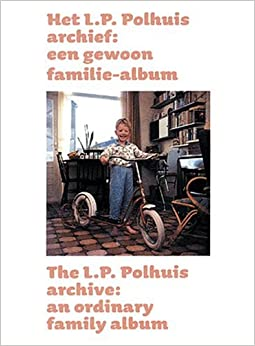 L.P. Polhuis Archive: An Ordinary Family Album, The (German and English Edition)