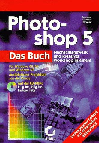 Photoshop 5. Das Buch. Nachschlagewerk und kreativer Workshop in einem