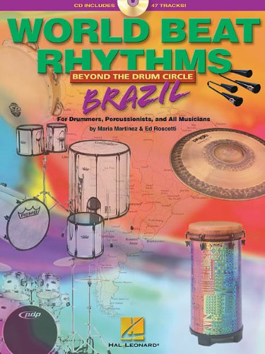 World Beat Rhythms: Beyond the Drum Circle - Brazil: For Drummers, Percussionists and All Musicians