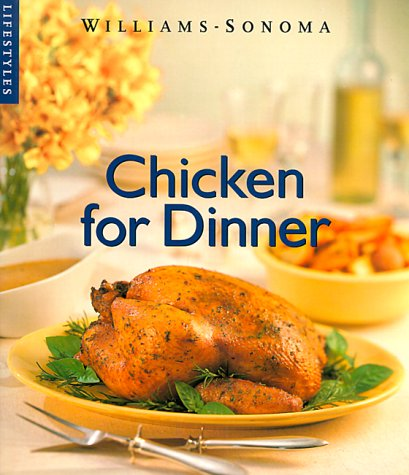 Chicken for Dinner (Williams-Sonoma Lifestyles)