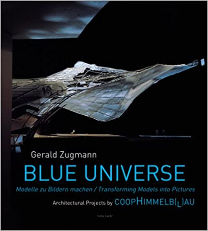 Gerald Zugmann: Blue Universe: Architectural Manifestos by Coop Himmelb(L)Au