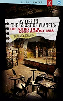 My Life In The Ghost Of Planets: The Story Of A CBGB Almost-Was - A Single Notes Book by [Philips, Binky]