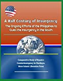 A Half Century of Insurgency: The Ongoing Efforts of the Philippines to Quell the Insurgency in the South - Comparative Study of Russia's Counterinsurgency in Chechnya, Moro Islamic Liberation Front