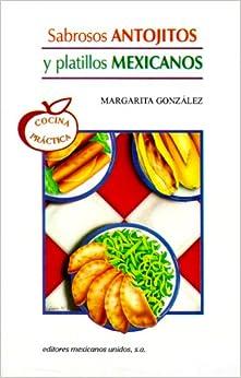 Sabrosos Antojitos y Platillos Mexicanos = Delicious Mex Appetizers (Cocina Practica)