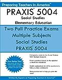 PRAXIS 5004 Social Studies Elementary Education: PRAXIS II Elementary Education Multiple Subjects Exam 5001