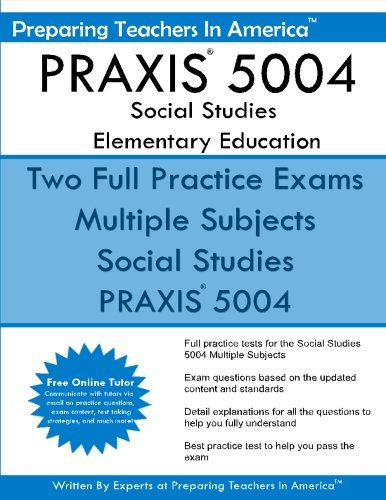 PRAXIS 5004 Social Studies Elementary Education: PRAXIS II Elementary Education Multiple Subjects Exam 5001
