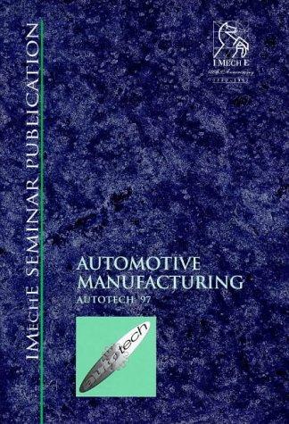 Automotive Manufacturing (Autotech '97) (IMechE Seminar Publication) ()