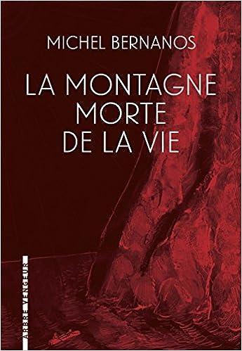 La montagne morte de la vie (Rentrée Littérature 2017) - Michel Bernanos