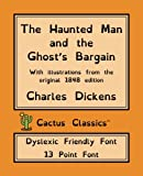 img - for The Haunted Man and the Ghost's Bargain (Cactus Classics Dyslexic Friendly Font): 13 Point Font, Cream Paper, 7.5