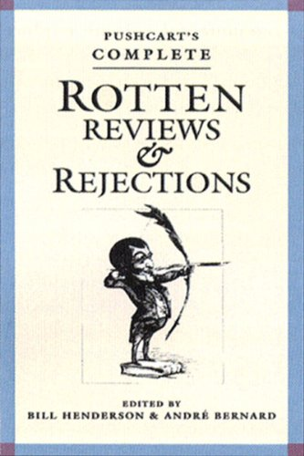 Pushcart's Complete Rotten Reviews and Rejections: A History of Insult, A Solace to Writers (Revised & Expanded)