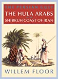 img - for The Persian Gulf: The Hula Arabs of The Shibkuh Coast of Iran book / textbook / text book