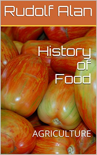 History of Food: AGRICULTURE by Rudolf Alan