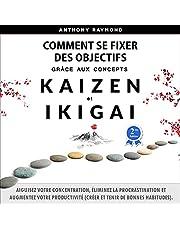 Comment se fixer des objectifs grâce aux concepts Kaizen et Ikigai [How to set Goals with Kaizen & Ikigai]: Aiguisez votre concentration, éliminez la procrastination et augmentez votre productivité (créer et tenir de bonnes habitudes).
