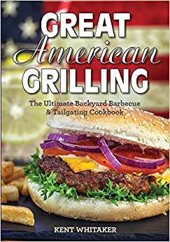 GO Downloads Great American Grilling: The Ultimate Backyard Barbecue  Tailgating Cookbook by Kent Whitaker