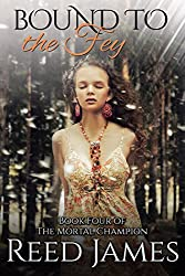Bound to the Fey (Book Four of The Mortal Champion): (A Supernatural, Fairy, College, Erotic Romance)