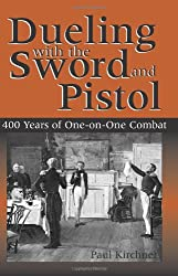 Dueling With The Sword And Pistol: 400 Years of One-on-One Combat