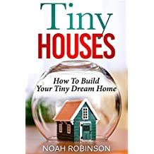 Tiny Houses: How to build Your Tiny Dream Home