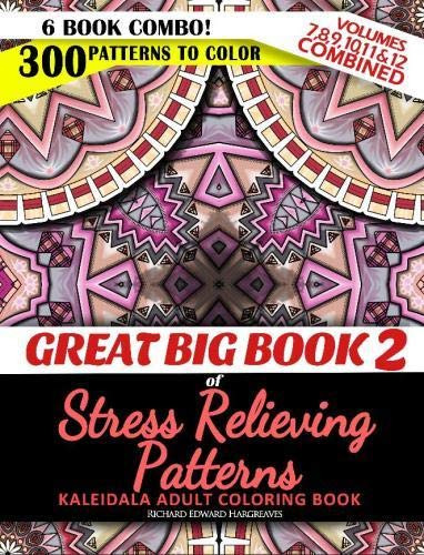Great Big Book 2 of Stress Relieving Patterns - Kaleidala Adult Coloring Book - 300 Patterns To Color - Vol. 7,8,9,10,11 & 12 Combined: 6 Book Combo - ... Books Value Pack Compilation) (Volume 2)