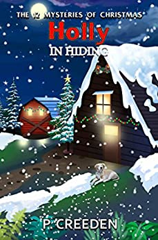 Holly in Hiding (THE 12 MYSTERIES OF CHRISTMAS Book 6) by [Creeden, P.]