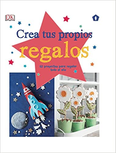 Crea tus propios regalos (Spanish) Hardcover – 2016