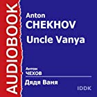 Uncle Vanya [Russian Edition] Audiobook by Anton Chekhov Narrated by Anatoly Ktorov, Alla Tarasova, Elena Khromova, Nina Litovtseva, Boris Dobronravov, Boris Livanov, Mikhail Yanshin