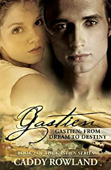 Gastien: From Dream to Destiny: A Caddy Rowland Historical Family Saga/Drama (The Gastien Series Book 2) by [Caddy Rowland]