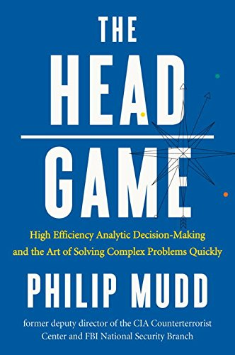 The HEAD Game: High-Efficiency Analytic Decision Making and the Art of Solving Complex Problems Quickly ebook