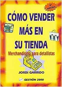 Como Vender Mas En Su Tienda: Merchandising Para