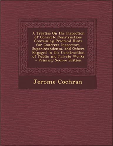 Online books download free A Treatise On the Inspection of Concrete Construction: Containing Practical Hints for Concrete Inspectors, Superintendents, and Others Engaged in the ... and Private Works - Primary Source Edition in French PDF PDB