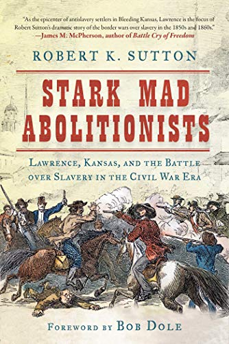 (Stark Mad Abolitionists: Lawrence, Kansas, and the Battle over Slavery in the Civil War)