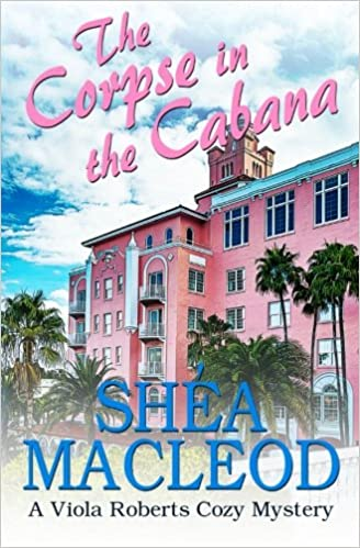 The Corpse In Cabana A Viola Roberts Cozy Mystery Mysteries Volume 1 Shea MacLeod 9781523899548 Amazon Books