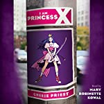 I Am Princess X | Cherie Priest