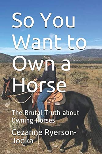 So You Want to Own a Horse: The Brutal Truth about Owning Horses Basic Horsemanship