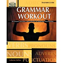 Grammar Workout: 28 Lessons, Exercises, And Activities To Jump-start Your Writing:grades 7-9