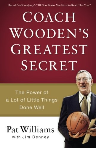 Coach Wooden's Greatest Secret: The Power of a Lot of Little Things Done Well (Best Basketball Coaches Of All Time)