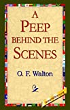 A Peep Behind the Scenes, O. F. Walton, 1421803755
