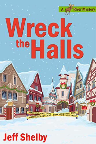 Wreck The Halls: A Moose River Christmas Cozy ()