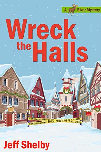 (Wreck The Halls: A Moose River Christmas Cozy Novella)