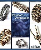 ParaCORD Armbänder: 6 einfache Anleitungen für Anfänger (German Edition)