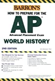 Barron's How to Prepare for the AP World History Advanced Placement Exam, John McCannon, 0764132717