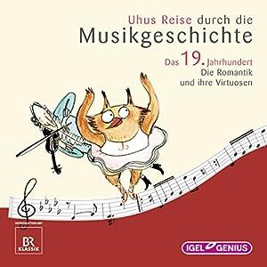 Uhus Reise durch die Musikgeschichte - Das 19. Jahrhundert (2) Hörspiel
