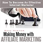 Making Money with Affiliate Marketing: How to Become an Effective Internet Marketer | Ross Hinton