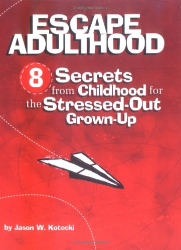 Download Escape Adulthood: 8 Secrets from Childhood for the Stressed-Out Grown-Up ebook