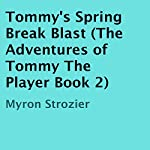 Tommy's Spring Break Blast: The Adventures of Tommy The Player, Book 2 | Myron Strozier