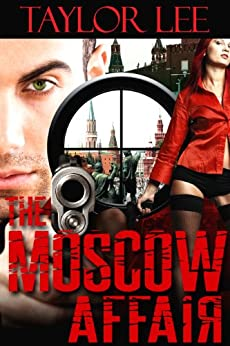 The Moscow Affair: Sizzling International Intrigue (The Dangerous Affairs Series Book 2) by [Lee, Taylor]
