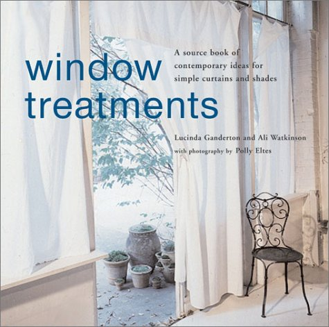 Window Treatments: A Source Book of Contemporary Ideas for Simple Curtains and Shades (Simple For Windows Curtain Small Designs)