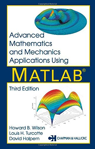 Advanced Mathematics and Mechanics Applications Using MATLAB, Third Edition (Matlab Edition 3rd For Engineers)