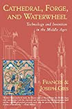 Cathedral, Forge and Waterwheel: Technology and Invention in the Middle Ages (Medieval Life)