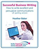 Successful Business Writing How to Write Business Letters, Emails, Reports, Minutes and for Social Media Improve Your English Writing and Grammar, Heather Baker, 1849370710
